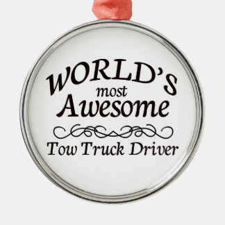 World's Most Awesome Tow Truck Driver Metal Ornament