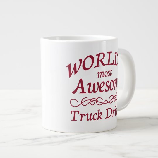 World's Most Awesome Truck Driver Giant Coffee Mug