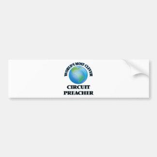 World's Most Clever Circuit Preacher Bumper Stickers