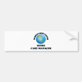 World's Most Clever Home Care Manager Car Bumper Sticker
