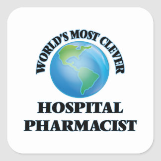 World's Most Clever Hospital Pharmacist Square Sticker