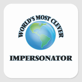 World's Most Clever Impersonator Square Sticker