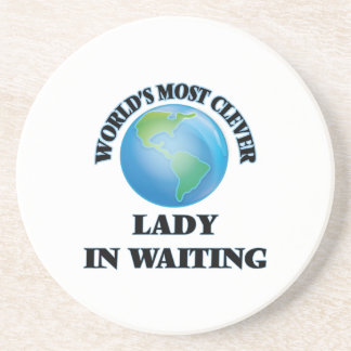 World's Most Clever Lady In Waiting Beverage Coaster