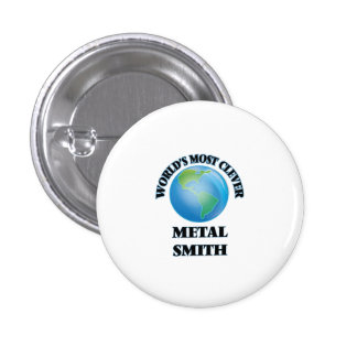 World's Most Clever Metal Smith Pinback Button