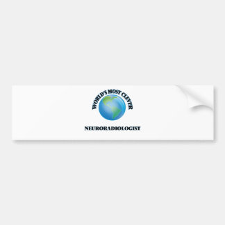 World's Most Clever Neuroradiologist Bumper Stickers