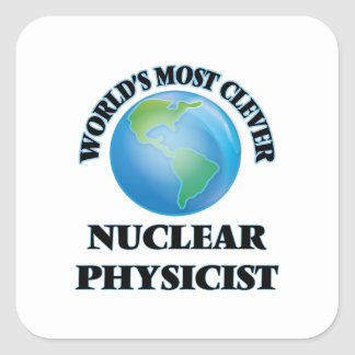 World's Most Clever Nuclear Physicist Square Sticker