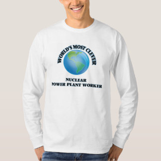 World's Most Clever Nuclear Power Plant Worker Tee Shirt