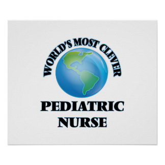World's Most Clever Pediatric Nurse Posters