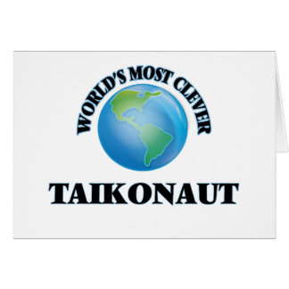 World's Most Clever Taikonaut Greeting Cards