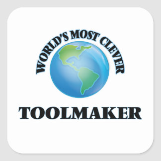 World's Most Clever Toolmaker Square Sticker