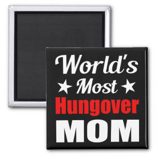 Worlds Most Hungover Mom Witty Drinking Magnet