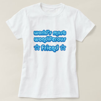 Worlds Most Wondiferous Friend T-Shirt