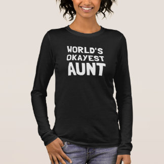 Worlds Okayest Aunt Long Sleeve T-Shirt