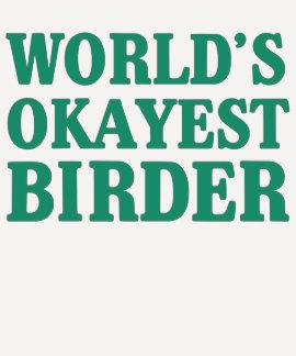 World's Okayest Birder Shirt