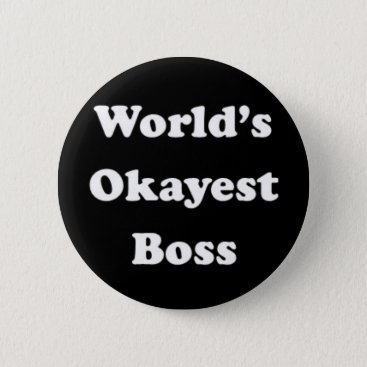 abcsoffamily World's Okayest Boss Humorous Work Gift Funny Fun Pinback Button