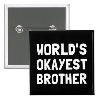 Worlds Okayest Brother Button