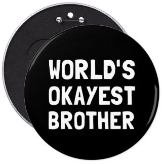 Worlds Okayest Brother Pinback Button