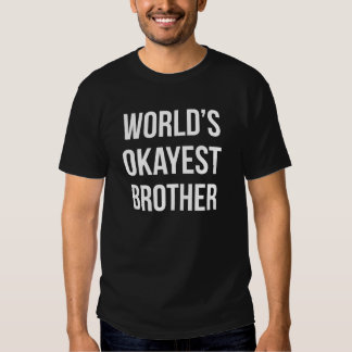 World's Okayest Brother Tee Shirt