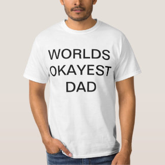 Worlds okayest dad Father's day gift T-Shirt