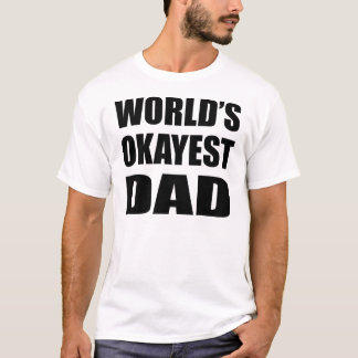 World's Okayest Dad Father's Day Gift Tee T-Shirt