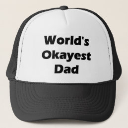 World's Okayest Dad Funny Design Trucker Hat