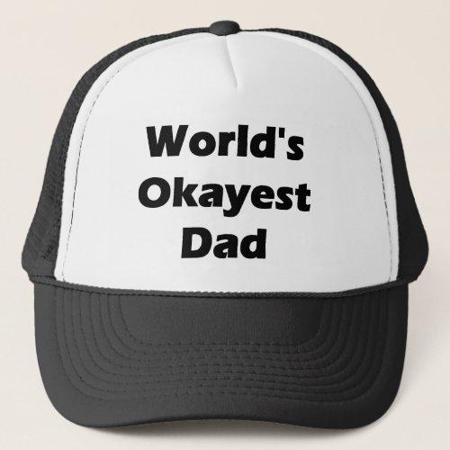 Worlds Okayest Dad Funny Design Trucker Hat