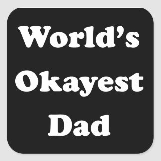 WORLD'S OKAYEST DAD Funny Greatest Father Gift Square Sticker