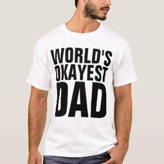 WORLD'S OKAYEST DAD t-shirts