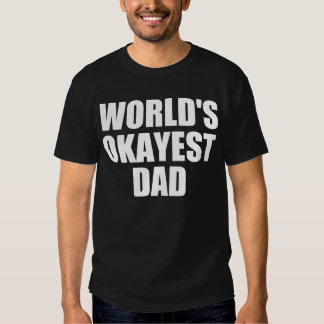 WORLD'S OKAYEST DAD TEE SHIRT