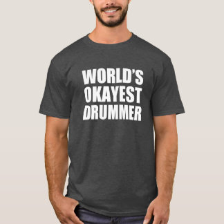 World's Okayest Drummer funny T-Shirt