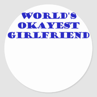 Worlds Okayest Girlfriend Classic Round Sticker