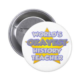 World's Okayest History Teacher .. Joke 2 Inch Round Button