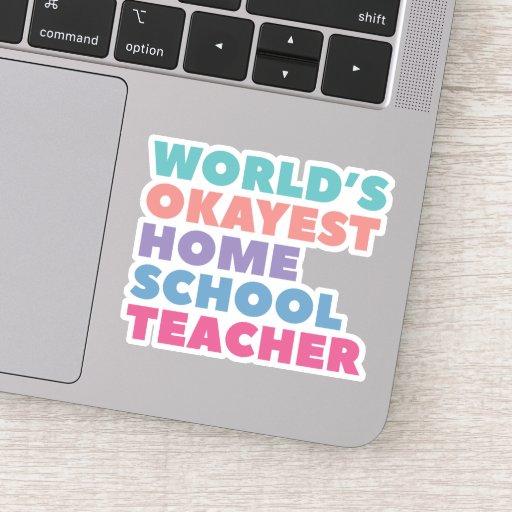 World's Okayest Homeschool Teacher Sticker