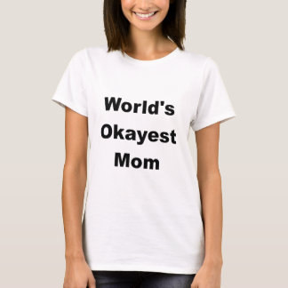 World's Okayest Mom Design T-Shirt