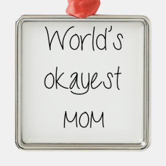 World's Okayest Mom Mother's day Square Metal Christmas Ornament