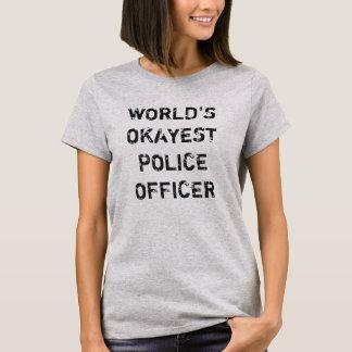 World's Okayest Police Officer Women's Shirt