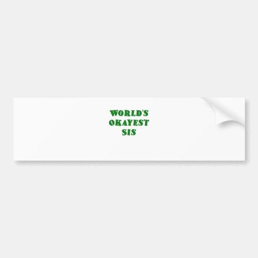 Worlds Okayest Sis Bumper Sticker