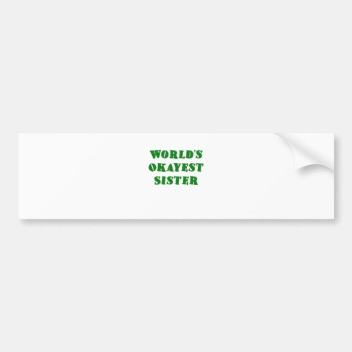 Worlds Okayest Sister Bumper Stickers