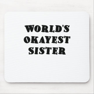Worlds Okayest Sister Mouse Pad