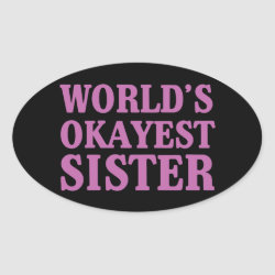 Oval Sticker with World's Okayest Sister design