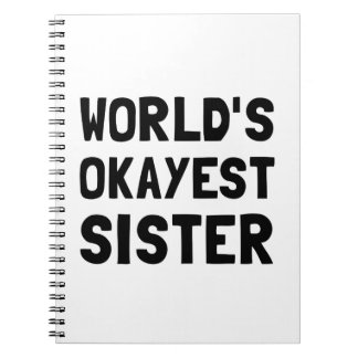 Worlds Okayest Sister Spiral Notebook