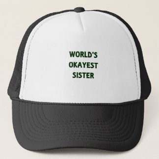 World's Okayest Sister Trucker Hat