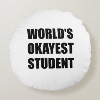 Worlds Okayest Student Round Pillow