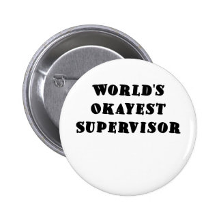 Worlds Okayest Supervisor Pinback Button