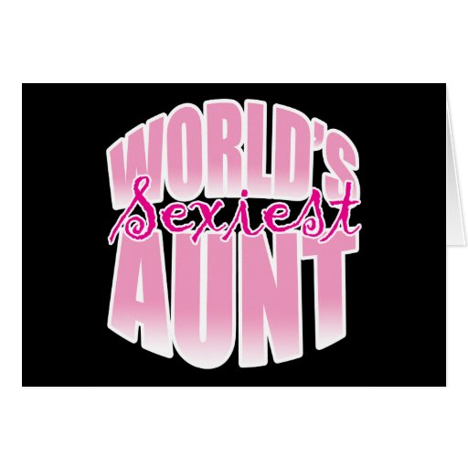 Worlds Sexiest Aunt Gift Greeting Card