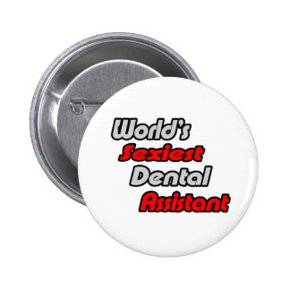 World's Sexiest Dental Assistant Pinback Button