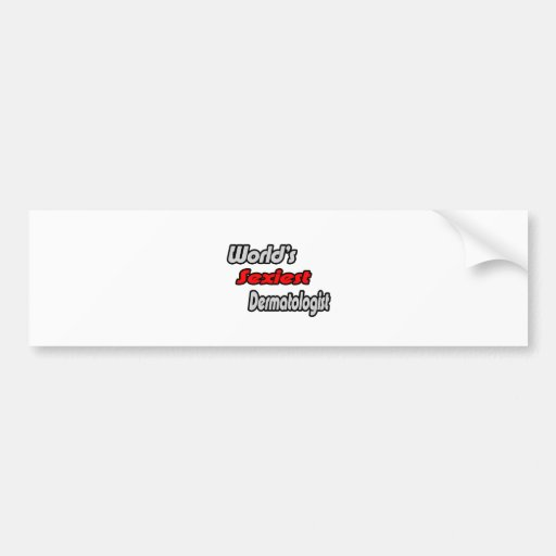 World's Sexiest Dermatologist Car Bumper Sticker
