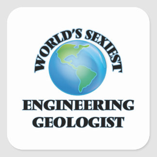 World's Sexiest Engineering Geologist Square Sticker