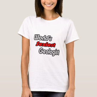 World's Sexiest Geologist T-Shirt