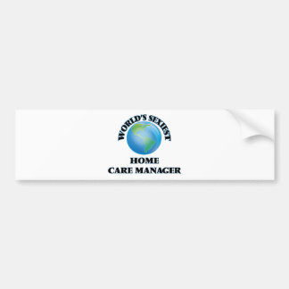 World's Sexiest Home Care Manager Car Bumper Sticker